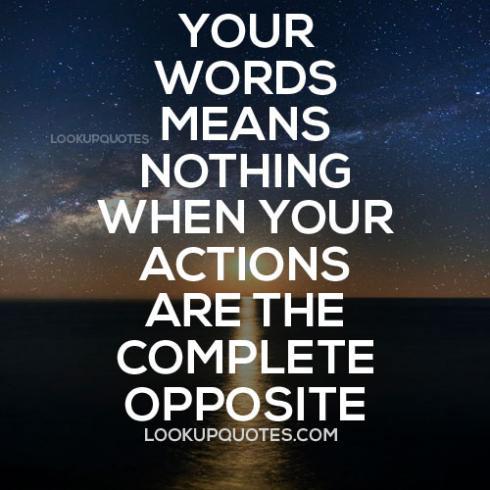 Perkataanmu tidaklah berguna apabila ia perbuatanmu menyatakan sebaliknya